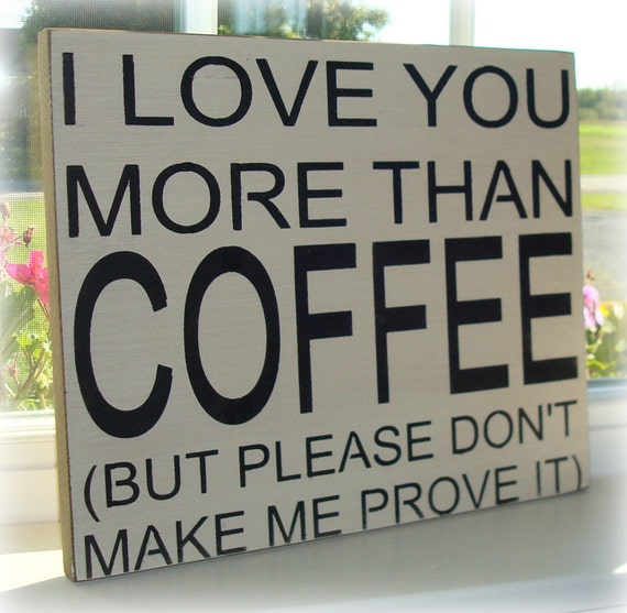 I Love You More Than Coffee: Wood Sign I Love You More Than Coffee But Please Don't