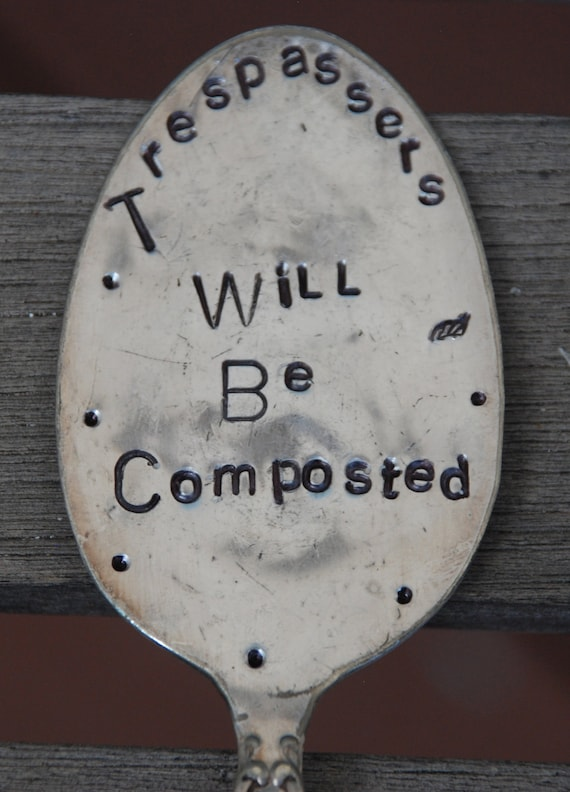 Trespassers will be Composted hand stamped Spoon Garden Art for your Flower Pots or Garden