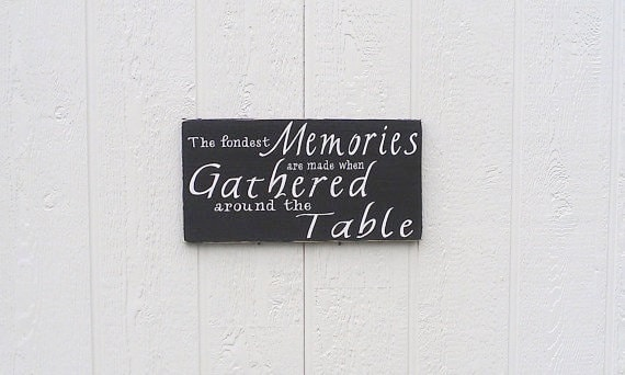 Dining Rustic Are   dining When room Fondest Room The Sign Made Memories Gathered rustic signs