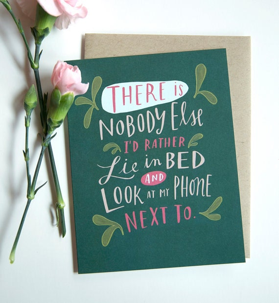 There Is Nobody Else I'd Rather Lie In Bed and Look At My Phone Next To / Valentine Card No. 208-C