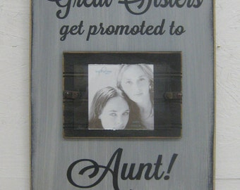 only great sisters get promoted to aunt frame with saying rustic style aunts will love it great gift from neices and nephews