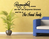 Remember as Far as Anyone Knows We're a Nice Normal Family Wall Vinyl Quote Wall Decal Quote Sticker (X114)