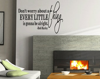 Don't Worry About A Thing Every Little Thing Is Gonna Be Alright Bob Marley Wall Decal Quote Sticker Vinyl Art (B48)