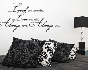 Loved You Yesterday, Love You Still, Always Have Always Will Vinyl Wall Decal Quotes Home Sticker Decor (JR02)