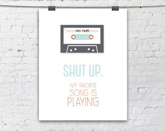 8x10 Shut Up, my favorite  song is playing - Illustration Poster - Typography Poster - Quote Print - Typographic Print