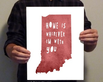 Indiana  - Home Is Wherever I'm With You - 11x14 Typography Print