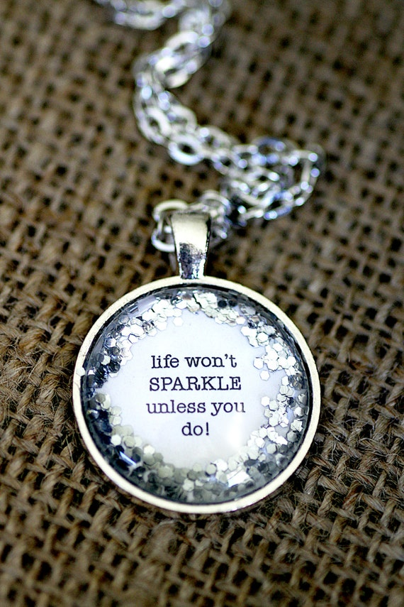 FREE SHIPPING - Glitter Quote Necklace - Silver Glitter Sparkles - Life Won't Sparkle Unless You Do - Glass Pendant Necklace