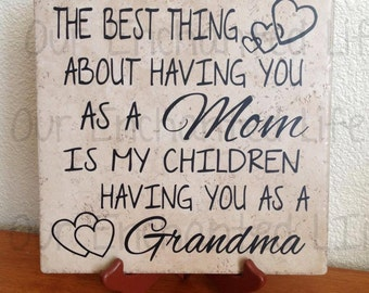 The best thing about having you as a Mom is my children having you as a Grandma