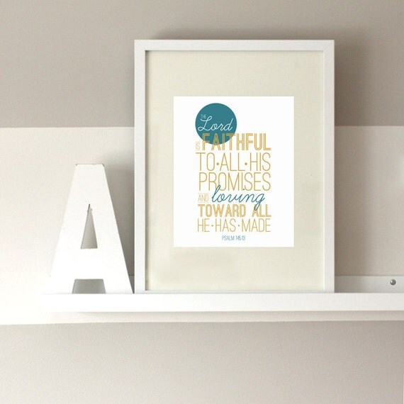 Bible Verse Print - Psalm 145:13 - Wall Art, Home Decor, 8x10 Print, 5x7 Print, 11x17 Print