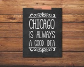 Chicago Is Always A Good Idea - State Love Print - City Love Print - Chicago Print - Digital File - Chalkboard State - Printable Poster