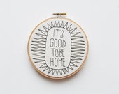 It's Good To Be Home  - Black and White Embroidery Hoop 3 sizes available!