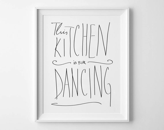 This Kitchen Is For Dancing - Instant Download - 8x10 - 11x14 - Printable art - Black - Kitchen  Art - Home Decor