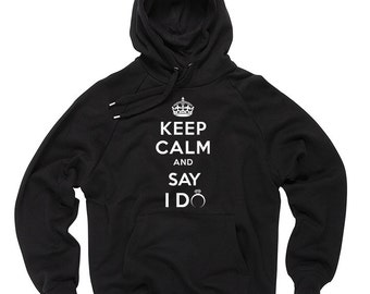 Keep Calm And Say I Do Hoodie Engagement Sweatshirt Hooded Sweater
