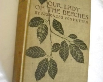 Collectible Rare Antique Book Our Lady of the Beeches by Baroness Von Hutten 1902