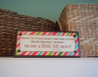 CHRISTMAS Wood Sign, The GRINCH, Maybe Christmas Doesn't Come from a Store, Maybe Christmas Means a Little Bit More, Dr SEUSS