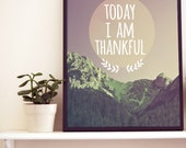 Inspirational Quote Print- Inspiring Prints- 5x7 Prints-Typographic Print- Mountain Decor- Rustic Decor- Gratitude Print-Today I am Thankful