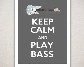 Keep Calm and PLAY BASS Music Typography Art Print 11x14 (Featured color: Graphite--choose your own colors)