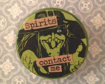 Spirits Contact Me- Collaged Art Pin/Button- Halloween, Witch