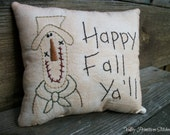 Primitive Hand Stitched Fall Pillow, Happy Fall Ya'll, Scarecrow
