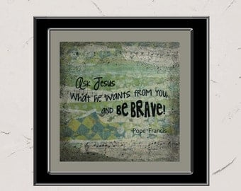 Ask Jesus What He Wants from You, 8x8 Paper Print, Inspirational Mixed Media Word Art, Collage, Pope Francis Quote, Christian Decor