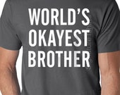 Christmas gifts World's Okayest Brother MENS T shirt Holiday Gift Son Gift Brother Gift Husband Gift Uncle Gift Cool Shirt