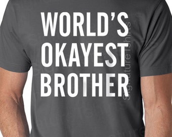 World's Okayest Brother Shirt Funny Mens T Shirt gift for brother Birthday gift matching Christmas gift sister cool siblings gift tshirt