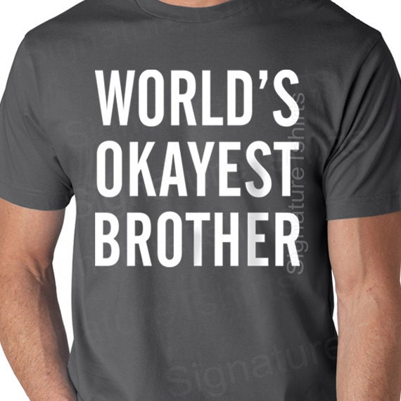 World's Okayest Brother Shirt Funny Mens T Shirt gift for
