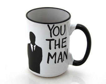 Men's gifts , Madmen , You The Man Mug ,  Gift For Him , black and white, great gift for Dad, 15 oz mug, OL