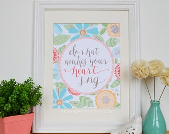Blues/Yellows Do What Makes Your Heart Sing Quote, Floral, Inspiration, Illustration, Inspiring Quote, Nursery Art, Spring Print, Happy