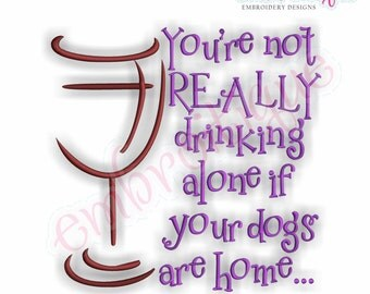 You're Not Really Drinking Alone if Your Dogs are Home- Instant Email Delivery Download Machine embroidery design