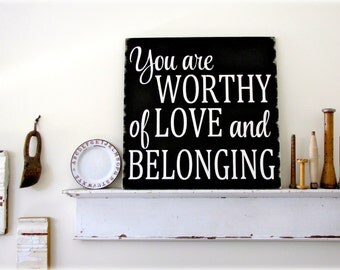 You Are Worthy Of Love and Belonging- Antiqued Inspiration Sign- Love - Belong - Black