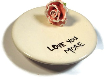 Love You More Dish with Pink Hand Formed  Rose