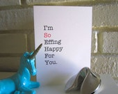 """Greeting Card """"I'm So Effing Happy For You"""" Funny friendship congratulations baby shower bridal shower wedding graduation job promotion"""