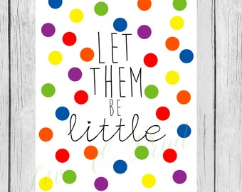 Let Them Be Little Rainbow Polka Dot - Playroom Printable - Instant Download