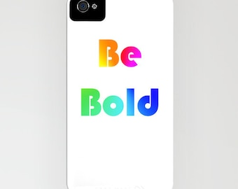 Inspirational Quote Phone Case - Colorful Vibrant Be Bold Art - Designer iPhone Samsung Case