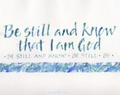 Be still and know that I am God, ORIGINAL calligraphy & watercolour, ruling pen, aqua teal blue ocean colours, typography,  God bible quote