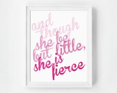 Typography Print, Nursery Art, Pink Girl's Room Wall Art, And Though She Be But Little She Is Fierce, Shakespeare Quote, Ombre Art Print