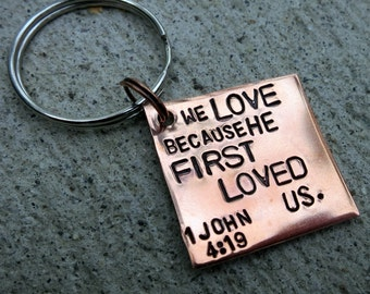 We Love because He loved us Bible verse keychain - Hand Stamped -Made to Order-
