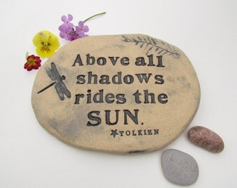 "Tolkien quote ""Above all shadows rides the sun"" ~ Tolkien gift. Poetic words inscribed in ""stone"". Garden art tile. Garden signage"
