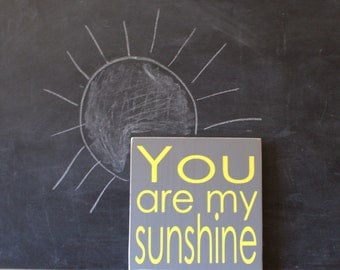 You Are My Sunshine Grey and Yellow Painted Wood Sign