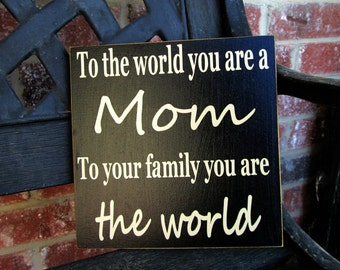 Mother's day sign-To the world you are a mom...