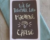 We Go Together Like Macaroni & Cheese Card