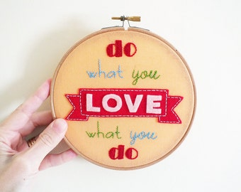 Embroidery hoop art Inspirational art Typographic Modern style Do what you love Motivational Typography quote art Love banner made to order.