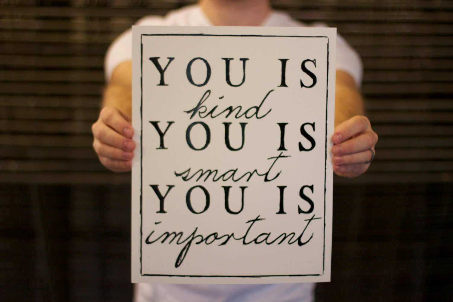 You Is Kind You Is Smart You Is Important The By