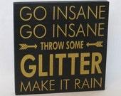 Made To Order - Go Insane Go Insane Throw Some Glitter Make It Rain Wood Sign  / Home Decor / Black Gold Glitter