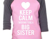 Keep Calm I'm Going to Be a Big Sister! You pick the colors and graphic - Birth Annoucement Shirt - Great Gift Idea
