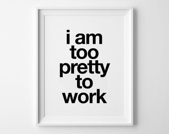 Too Pretty Print, funny quote, motivational, wall art prints, quote, minimalist, black and white, wall decor, scandinavian