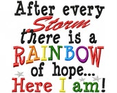 After every Storm there is a Rainbow of hope...Here I am - Machine Embroidery Design - 8 Sizes