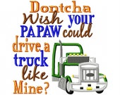Dontcha wish your Papaw could drive a truck like mine - 18 Wheeler Applique - Machine Embroidery Design - 5 Sizes