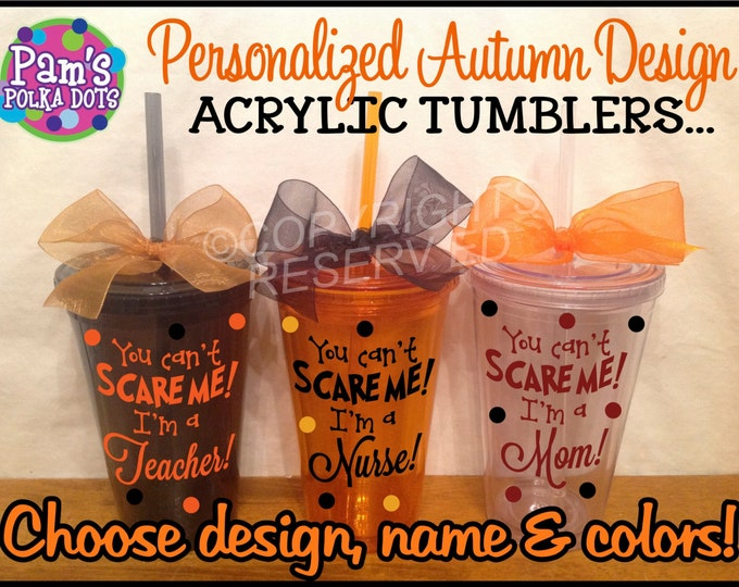 Personalized You Can't Scare Me, I'm a NURSE, TEACHER or MOM Colorful Autumn Tumblers Name on Back Orange Smoke Grey or Clear plus more